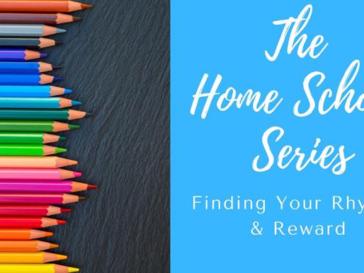 The Home School Series - Finding Your Rhythm & Reward