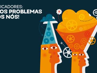 COMUNICADORES: NOSSOS PROBLEMAS SOMOS NÓS!