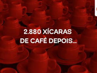 2.885 XÍCARAS DE CAFÉ DEPOIS...