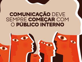 COMUNICAÇÃO DEVE SEMPRE COMEÇAR COM O PÚBLICO INTERNO