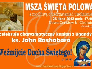 Msza św. z modlitwą o uzdrowienie i uwolnienie otwarta dla wszystkich z ks. Johnem Bashobora 26.07.2