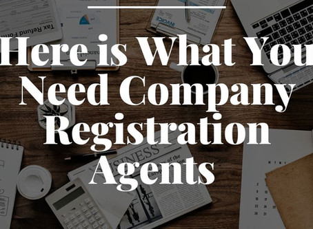 Here is What You Need Company Registration Agents