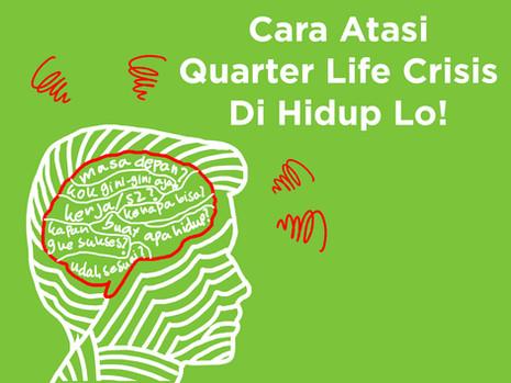 Cara Atasi Quarter Life Crisis di Hidup Lo!