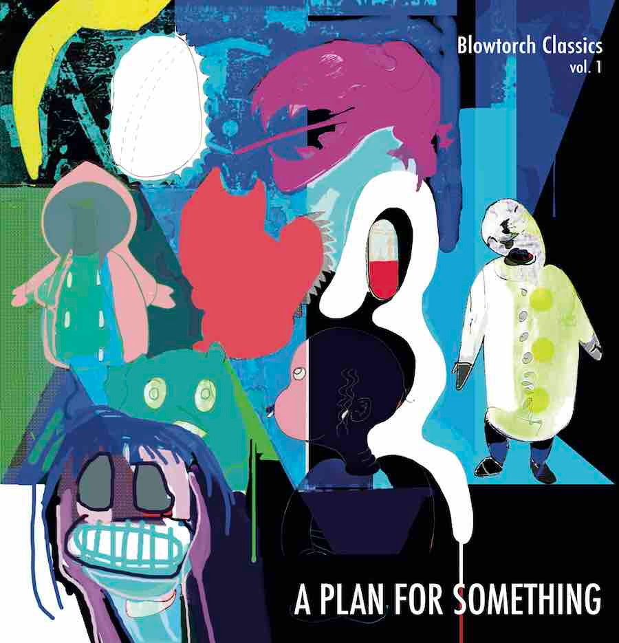 Cover art for Blowtorch Records compilation 'A Plan For Something'