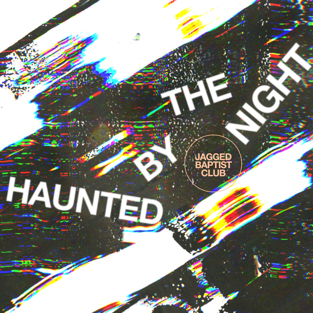 Cover art for Haunted By The Night by Jagged Baptist Club