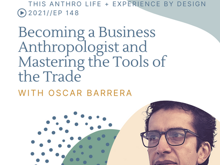 Podcast: Becoming a Business Anthropologist and Mastering the Tools of the Trade w/ Oscar Barrera