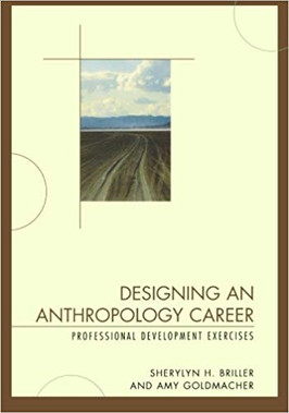 Designing An Anthropological Career: Professional Development Exercises by Briller, S. and Goldmacher, A. 2009. Walnut Creek, CA: AltaMira Press.
