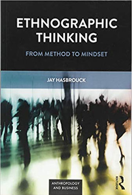 Ethnographic Thinking: From Method to Mindset by Jay Hasbrouck