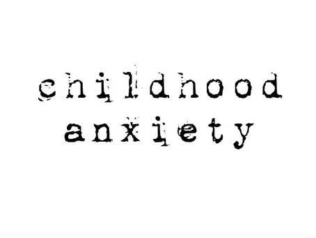 Childhood Anxiety