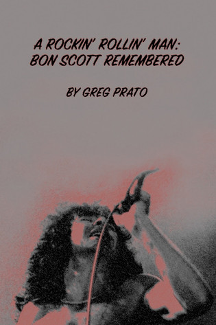 The New Book 'A ROCKIN' ROLLIN' MAN: BON SCOTT REMEMBERED,' Marks 40 Years Since His Passing