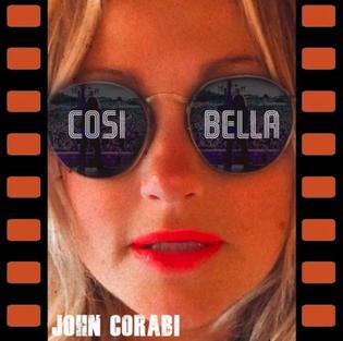 "JOHN CORABI RELEASES BRAND NEW SINGLE / VIDEO""COSI BELLA (SO BEAUTIFUL)"""
