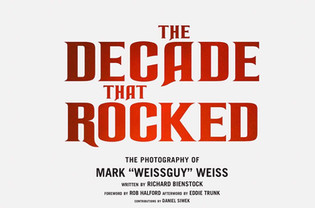 "The Decade That Rocked: The Photography Of Mark ""Weissguy"" Weiss set for release June 2, 2"