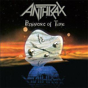 ANTHRAX Announce Persistence Of Time 30th Anniversary Deluxe Edition