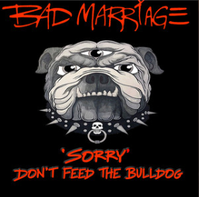 BAD MARRIAGE Release New Single 'Sorry' Don't Feed The Bulldog