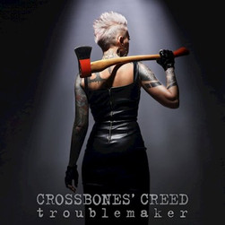 "Crossbones' Creed ""Troublemaker"" Album Review"