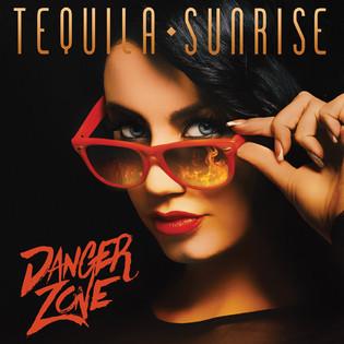 Tequila Sunrise - Danger Zone