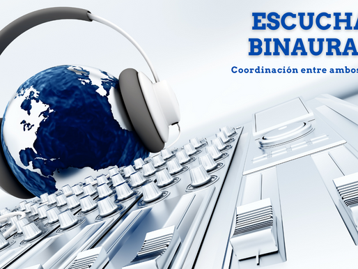 Escucha Binaural. Coordinación entre ambos oídos.