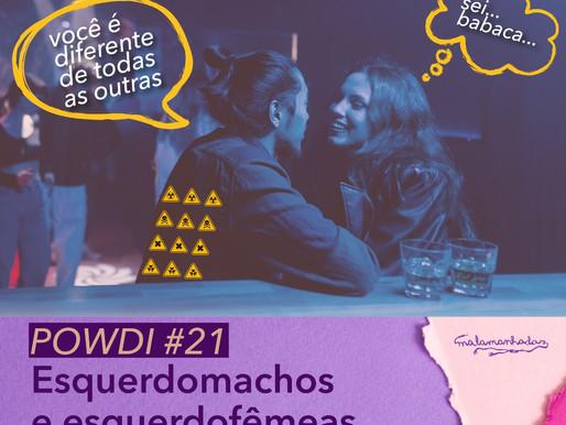 Powdi #21 Esquerdomachos e esquerdofêmeas (Dates Ruins 2.0)