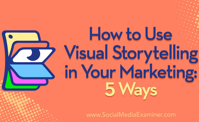 "Graphic with text ""How to Use Visual Storytelling in Your Marketing: 5 Ways"""