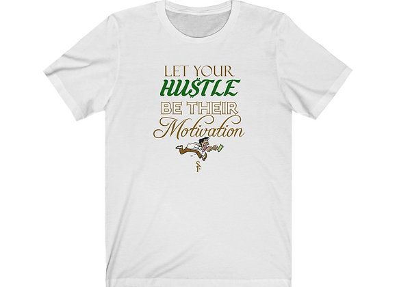 Let Your Hustle Be Their Motivation T-Shirt