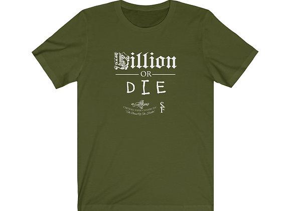 Billion or Die T-Shirt