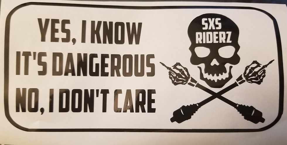 """""""Yes I Know It's Dangerous..."""" SXS RIDERZ Decal"""