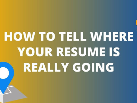 How to Tell Where Your Resume Is Really Going