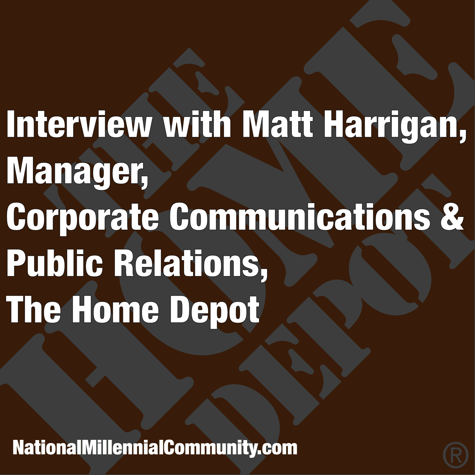 interview matt harrigan manager corporate communication interview matt harrigan manager corporate communication public relations the home depot national millennial community