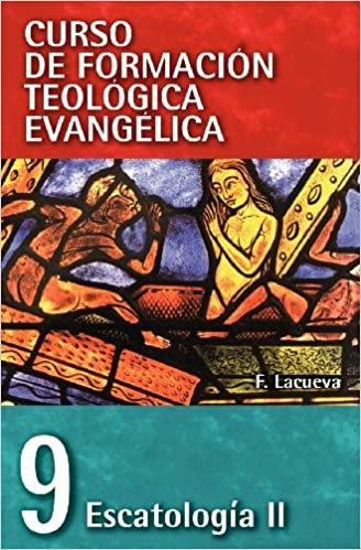 Tomo 9 Escatología II (Curso de Formacion Teologica Evangelica)