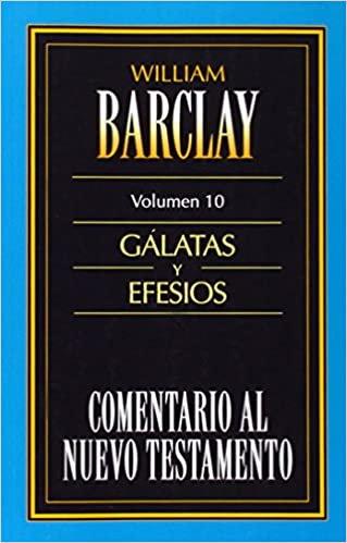 Barclay Comentario al N.T. Vol. 10 - Gálatas y Efesios