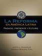 La Reforma en America Latina: Pasado, Presente & Futuro