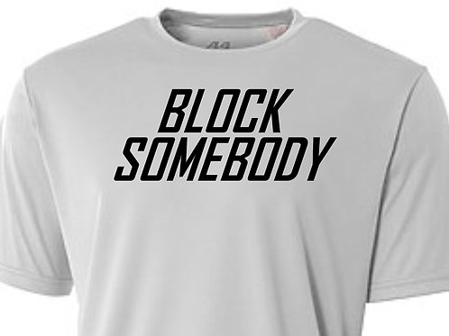 BLOCK SOMEBODY DRI-FIT SHIRT