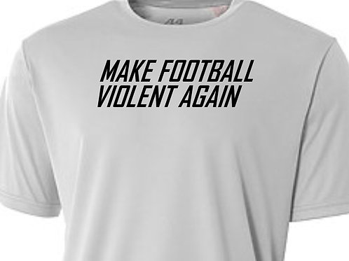 MAKE FOOTBALL VIOLENT DRI-FIT