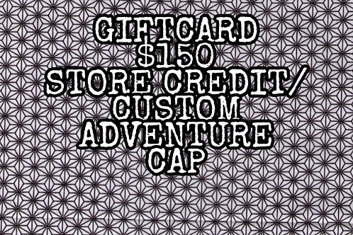 Giftcard $150 Store Credit/Custom Adventure Cap
