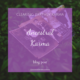 Clearing Your Earthly Karma - Ancestral Karma