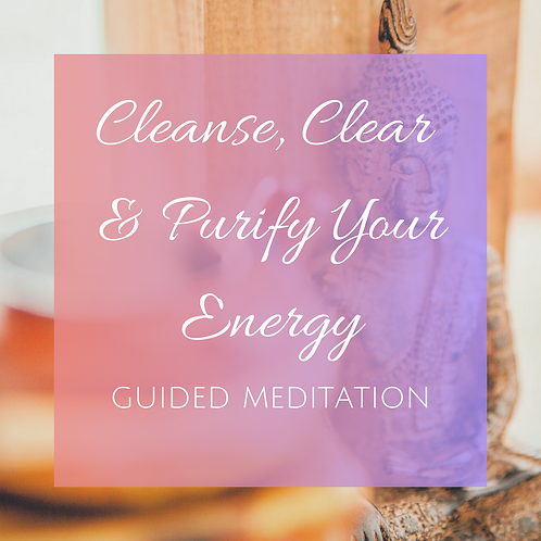 Cleanse, Clear & Purify Your Energy Guided Meditation