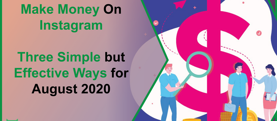 Make Money On Instagram | Three Simple but Effective Ways for August 2020