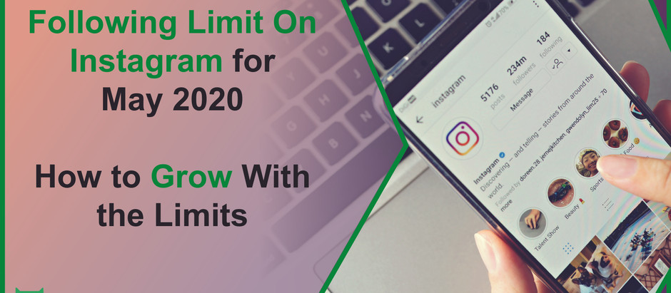 Following Limit on Instagram for May 2020 | How to Grow With the Limits