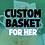 Thumbnail: Custom Basket for Her