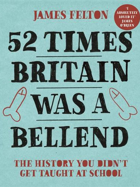 52 Times Britain was a Bellend - James Felton