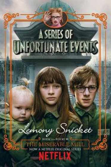 The Miserable Mill: Netflix Tie-In Edition -4 - Lemony Snicket