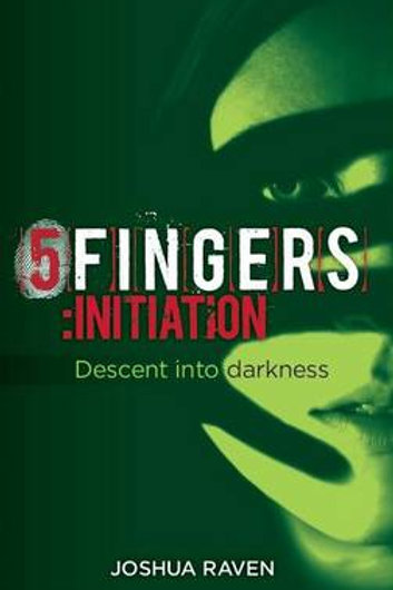 5fingers: Initiation - descent into darkness - Book 1 (Paperback) Joshua Raven