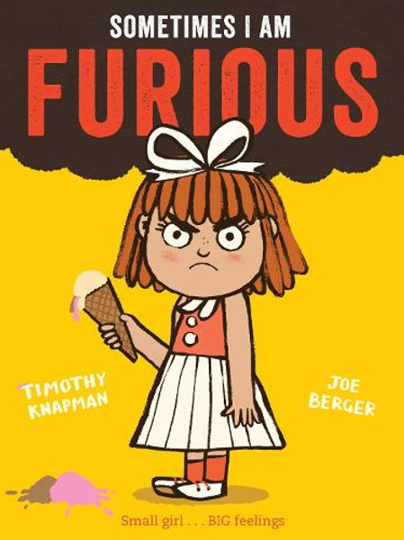 Sometimes I am Furious by Timothy Knapman & Joe Berger