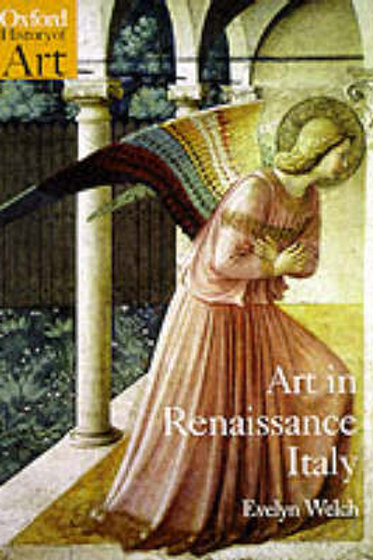 Art in Renaissance Italy 1350-1500 - Oxford History of Art - Evelyn Welch