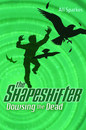 Dowsing the Dead: The Shapeshifter 4 (Paperback) Ali Sparkes
