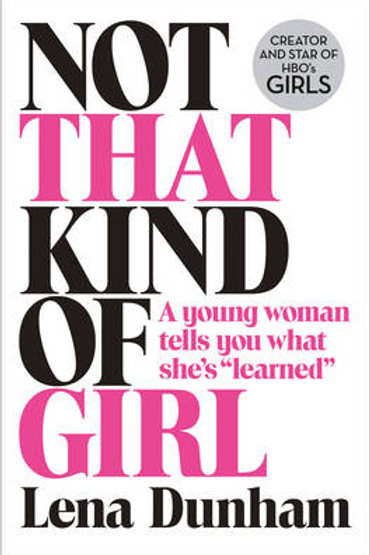 "Not That Kind of Girl: A Young Woman Tells You What She's ""Learned"" (Hardback)"