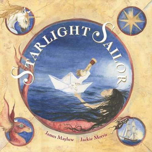 Starlight Sailor (Paperback) James Mayhew (author), Jackie Morris (illustrator)
