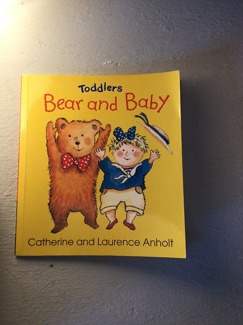 Bear and Baby by Catherine and Laurence Anholt