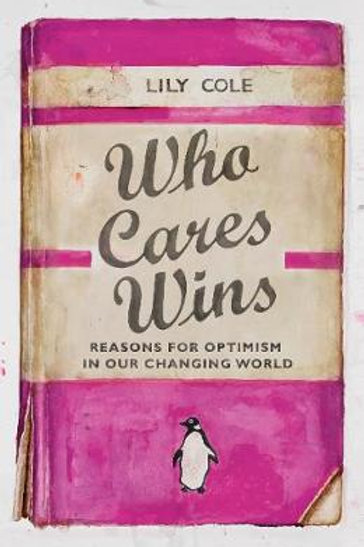 Who Cares Wins: Reasons For Optimism in Our Changing World (Hardback) Lily Cole