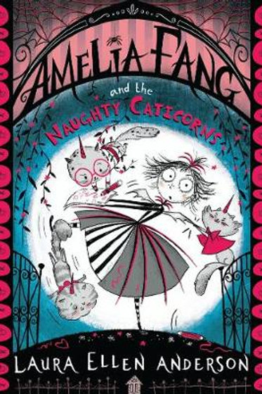 Amelia Fang and the Naughty Caticorns - Laura Ellen Anderson
